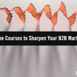 5 Free Online Courses to Sharpen Your B2B Marketing Skills