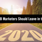5 Old Habits B2B Marketers Should Leave Behind in the 2010s