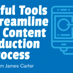 Helpful Tools to Streamline Your Content Production Process