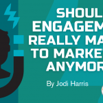 Should Engagement Really Matter to Marketers Anymore?