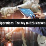 Why Every B2B Marketing Team Needs Marketing Operations