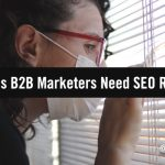 5 Reasons Why It's More Important Than Ever For B2B Marketers