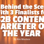 Go Behind the Scenes With 3 Finalists for B2B Content Marketer of the Year